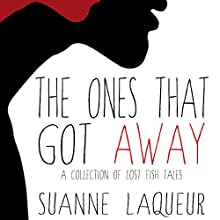 The Ones That Got Away: A Collection of Lost Fish Tales Audiobook by Suanne Laqueur Narrated by Vanessa DeSilvio