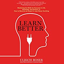 Learn Better: Mastering the Skills for Success in Life, Business, and School, or, How to Become an Expert in Just About Anything Audiobook by Ulrich Boser Narrated by Tom Parks