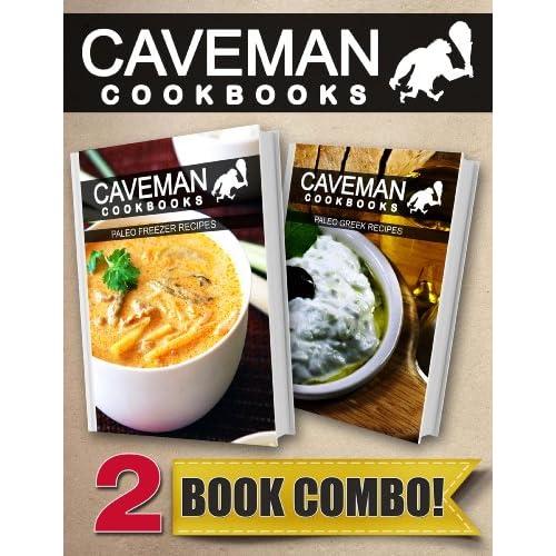Paleo Freezer Recipes and Paleo Greek Recipes: 2 Book Combo (Caveman