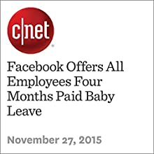 Facebook Offers All Employees Four Months Paid Baby Leave (       UNABRIDGED) by Katie Collins Narrated by Mia Gaskin