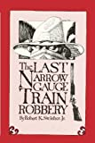 img - for The Last Narrow Gauge Train Robbery book / textbook / text book