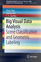 Big Visual Data Analysis: Scene Classification and Geometric Labeling Front Cover