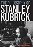 The Philosophy of Stanley Kubrick (The Philosophy of Popular Culture)