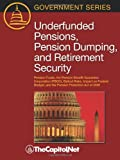 img - for Underfunded Pensions, Pension Dumping, and Retirement Security: Pension Funds, the Pension Benefit Guarantee Corporation (PBGC), Bailout Risks, Impact ... and the Pension Protection Act of 2006 book / textbook / text book