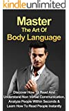 Body Language: Master The Art Of Body Language: Discover How To Read And Understand Non-Verbal Communication, Analyze People Within Seconds & Learn To ... Analyze People, Nonverbal Communication)
