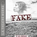 Fake  by Eric Simonson Narrated by Francis Guinan, Kate Arrington, Coburn Goss, Alan Wilder, Larry Yando