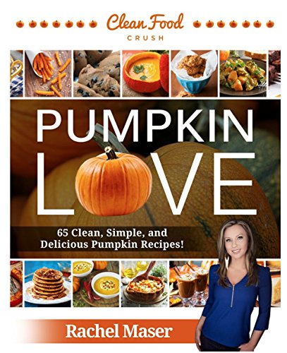 Pumpkin Love - Autumn Clean Eating Cookbook - 65 Clean, Simple, and Delicious Pumpkin Recipes! by Rachel Maser