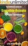 Verbl�ffend einfache Smoothie-Rezepte...