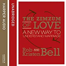 The ZimZum of Love: A New Way To Understand Marriage (       UNABRIDGED) by Rob Bell, Kristen Bell Narrated by Rob Bell, Kristen Bell