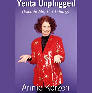 Yenta Unplugged (Excuse Me, I'm Talking) | [Annie Korzen]