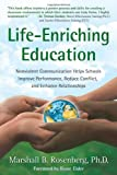Life-Enriching Education: Nonviolent Communication Helps Schools Improve Performance, Reduce Conflict, and Enhance Relationships (1892005050) by Rosenberg, Marshall B.