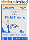Lana Aire's Flight Training - Made Simple (Exercise 1 - Familiarisation with the Aircraft) (English Edition)