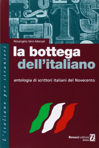 La Bottega Dell'Italiano: Antologia di Scrittori Italiani del Novecento (French Edition)