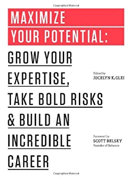 Maximize Your Potential: Grow Your Expertise, Take Bold Risks & Build an Incredible Career (The 99U Book Series)