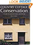 Country Cottage Conservation: A Guide...