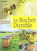 Le rucher durable : Guide pratique de l'apiculteur d'aujourd'hui