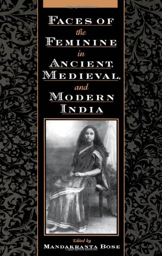 Faces Of The Feminine In Ancient, Medieval, And Modern India