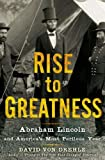 Rise to Greatness: Abraham Lincoln and Americas Most Perilous Year by Von Drehle, David 1st (first) Edition (10/30/2012)