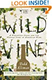 The Wild Vine: A Forgotten Grape and the Untold Story of American Wine