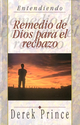 Remedio de Dios Para el Rechazo = God's Remedy for Rejection (Entendiendo)