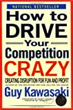 How to Drive Your Competition Crazy: Creating Disruption for Fun and Profit (0786881631) by Kawasaki, Guy
