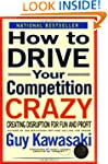 How to Drive Your Competition Crazy:...
