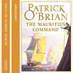 The Mauritius Command: Aubrey-Maturin, Book 4 (       ABRIDGED) by Patrick O'Brian Narrated by Robert Hardy