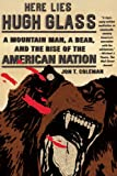img - for Here Lies Hugh Glass: A Mountain Man, a Bear, and the Rise of the American Nation (An American Portrait) book / textbook / text book