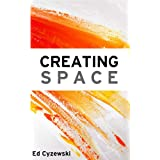 Creating Space: The Case for Everyday Creativity ~ Ed Cyzewski