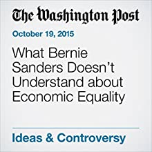 What Bernie Sanders Doesn't Understand about Economic Equality Other by George F. Will Narrated by Sam Scholl
