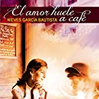 El amor huele a café [Love Smells Like Coffee] Audiobook by Nieves Garcia Bautista Narrated by Eva Maria Bau
