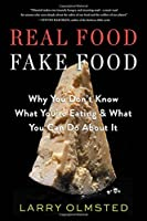 Real Food, Fake Food: Why the Delicious Difference Matters_and Why You Don't Know Which You're Eating
