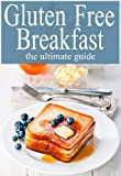 Gluten Free Breakfast :The Ultimate Guide (English Edition)