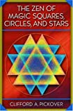 The Zen of Magic Squares, Circles, and Stars: An Exhibition of Surprising Structures across Dimensions (0691070415) by Clifford A. Pickover