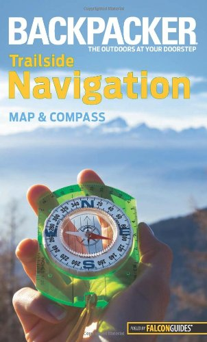 Backpacker magazine's Trailside Navigation: Map and Compass (Backpacker Magazine Series)
