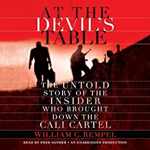 At the Devil's Table: The Untold Story of the Insider Who Brought Down the Cali Cartel | [William Rempel]