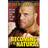Becoming the Natural: My Life in and Out of the Cageby Randy Couture