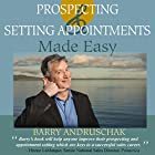 Prospecting and Setting Appointments Made Easy Hörbuch von Barry Andruschak Gesprochen von: Barry Andruschak