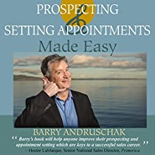 Prospecting and Setting Appointments Made Easy Audiobook by Barry Andruschak Narrated by Barry Andruschak