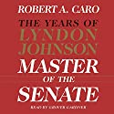 Master of the Senate: The Years of Lyndon Johnson, Volume 1 Audiobook by Robert A. Caro Narrated by Grover Gardner