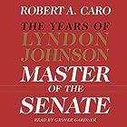 Master of the Senate - The Years of Lyndon Johnson, Volume III (Part 1 of a 3-Part Recording) Hörbuch von Robert A. Caro Gesprochen von: Grover Gardner