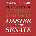 Master of the Senate - The Years of Lyndon Johnson, Volume III (Part 1 of a 3-Part Recording) | Robert A. Caro