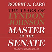 Master of the Senate - The Years of Lyndon Johnson, Volume III (Part 1 of a 3-Part Recording) | [Robert A. Caro]