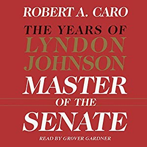 Master of the Senate - The Years of Lyndon Johnson, Volume III (Part 1 of a 3-Part Recording) Audiobook
