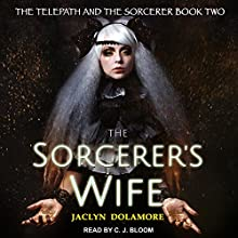 The Sorcerer's Wife: Telepath and the Sorcerer Series, Book 2 Audiobook by Jaclyn Dolamore Narrated by CJ Bloom