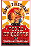 Kinky Friedman's Guide to Texas Etiquette: Or How to Get to Heaven or Hell Without Going Through Dallas-Fort Worth (0060935359) by Friedman, Kinky