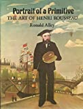 Portrait of a Primitive: The Art of Henri Rousseau (0714819085) by Alley, Ronald
