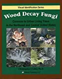Wood Decay Fungi Common to Urban Living Trees in the Northeast and Central United States