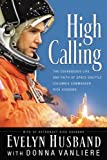 img - for High Calling: The Courageous Life and Faith of Space Shuttle Columbia Commander Rick Husband book / textbook / text book