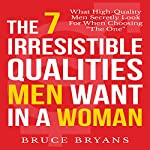 The 7 Irresistible Qualities Men Want in a Woman: What High-Quality Men Secretly Look for When Choosing the One | Bruce Bryans